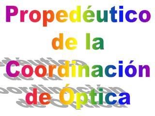 Propedéutico de la Coordinación de Óptica