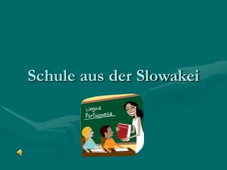 Schule aus der Slowakei