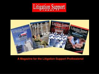 A Magazine for the Litigation Support Professional
