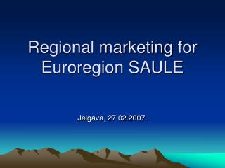R egional marketing  for  Euroregion SAULE