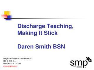 Discharge Teaching, Making It Stick Daren Smith BSN