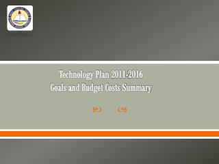 Technology Plan  2011-2016 Goals and Budget Costs Summary