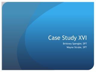 Case Study XVI