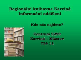 Regionální knihovna Karviná Informační oddělení