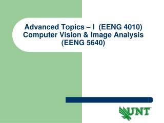 Advanced Topics � I  (EENG 4010) Computer Vision & Image Analysis (EENG 5640)