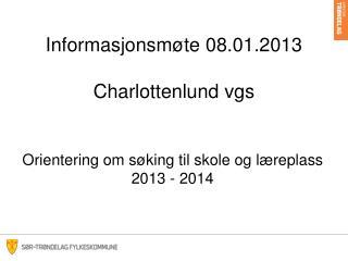 Informasjonsmøte 08.01.2013 Charlottenlund vgs