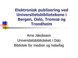 Elektronisk publisering ved Universitetsbibliotekene i Bergen, Oslo, Tromsø og Trondheim