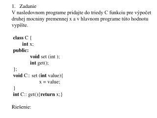 Zadanie V nasledovnom programe pridajte do triedy C funkciu pre výpočet