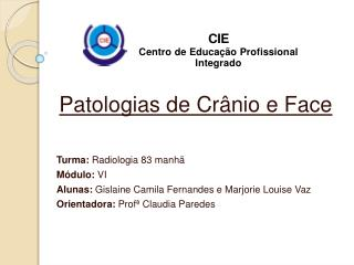Patologias de Cr�nio e Face Turma:  Radiologia 83 manh� M�dulo:  VI