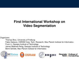 First International Workshop  on Video Segmentation