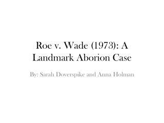Roe v. Wade (1973 ): A Landmark  Aborion  Case