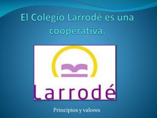 El Colegio Larrod� es una cooperativa.
