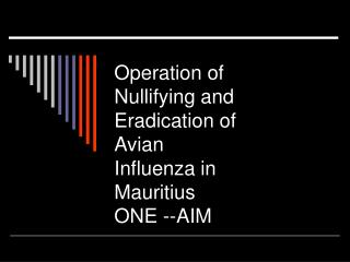 Operation of Nullifying and  Eradication of  Avian Influenza in Mauritius ONE --AIM