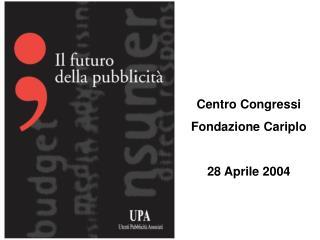Centro Congressi Fondazione Cariplo 28 Aprile 2004