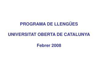 PROGRAMA DE LLENGÜES UNIVERSITAT OBERTA DE CATALUNYA Febrer 2008