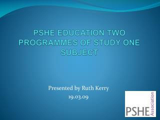 PSHE EDUCATION TWO PROGRAMMES OF STUDY ONE  SUBJECT