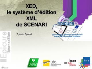 XED, le système d'édition XML de SCENARI                        Sylvain Spinelli