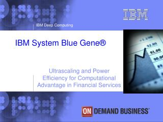 IBM Deep Computing IBM System Blue Gene
