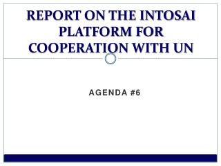 REPORT ON THE INTOSAI PLATFORM FOR COOPERATION WITH UN