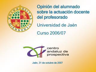 Opinión del alumnado sobre la actuación docente del profesorado Universidad de Jaén Curso 2006/07