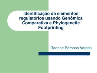 Identificação de elementos regulatórios usando Genômica Comparativa e Phylogenetic Footprinting