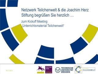Netzwerk Teilchenwelt & die Joachim Herz Stiftung begrüßen Sie herzlich …