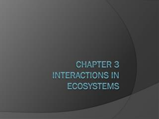 Chapter 3 Interactions in Ecosystems