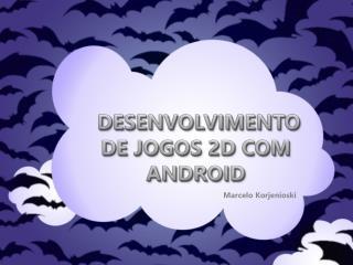 DESENVOLVIMENTO DE JOGOS 2D COM ANDROID