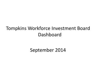 Tompkins Workforce Investment Board Dashboard September 2014