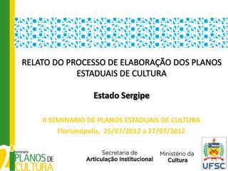 RELATO DO PROCESSO DE ELABORAÇÃO DOS PLANOS ESTADUAIS DE CULTURA Estado Sergipe