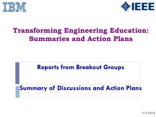 Transforming Engineering Education: Summaries and Action Plans