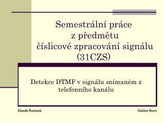 Semestrální práce z  předmětu  číslicové zpracování signálu  ( 31CZS )