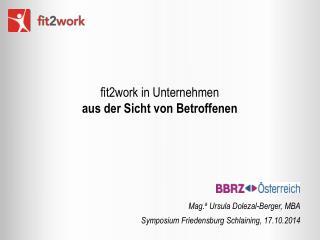 fit2work in Unternehmen aus der Sicht von Betroffenen Mag. a Ursula Dolezal-Berger,  MBA