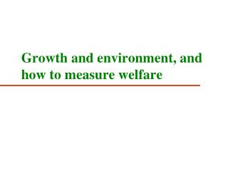 Growth and environment, and how to measure welfare