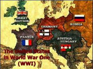 The United States  in World War One (WWI)