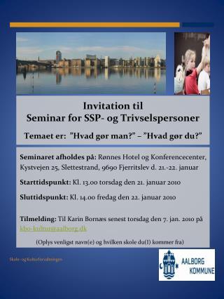 """Invitation til Seminar for SSP- og Trivselspersoner Temaet er:  """"Hvad gør man?"""" – """"Hvad gør du?"""""""