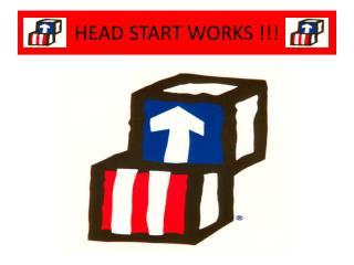 HEAD START WORKS !!!