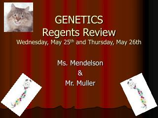 GENETICS Regents Review Wednesday, May 25 th  and Thursday, May 26th