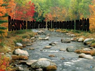 Resurse naturale şi fenomene meteo