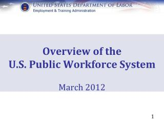 Overview of the  U.S. Public Workforce System March 2012