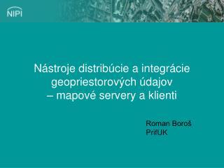 N�stroje distrib�cie a integr�cie geopriestorov�ch �dajov  � mapov� serv er y a klienti