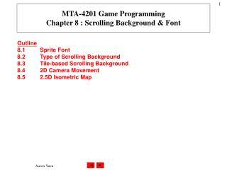 Outline 8.1Sprite Font 8.2Type of Scrolling Background 8.3Tile-based Scrolling Background