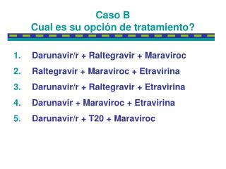 Caso B Cual es su opci�n de tratamiento?
