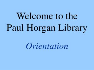 Welcome to the Paul Horgan Library