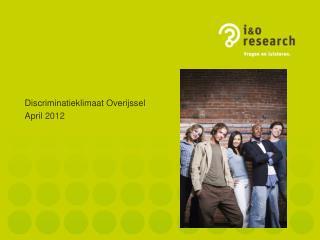 Discriminatieklimaat Overijssel April  2012