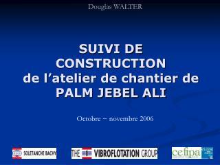 SUIVI DE CONSTRUCTION de l'atelier de chantier de  PALM JEBEL ALI
