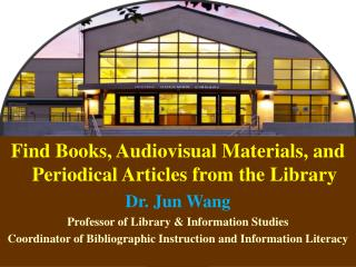 Find Books, Audiovisual Materials, and Periodical Articles from the Library Dr. Jun Wang