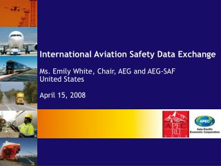 International Aviation Safety Data Exchange   Ms. Emily White, Chair, AEG and AEG-SAF United States  April 15, 2008