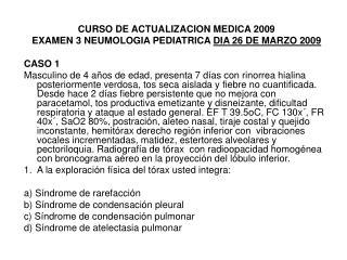 CURSO DE ACTUALIZACION MEDICA 2009 EXAMEN 3 NEUMOLOGIA PEDIATRICA  DIA 26 DE MARZO 2009  CASO 1