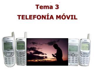 Tema 3 TELEFONÍA MÓVIL